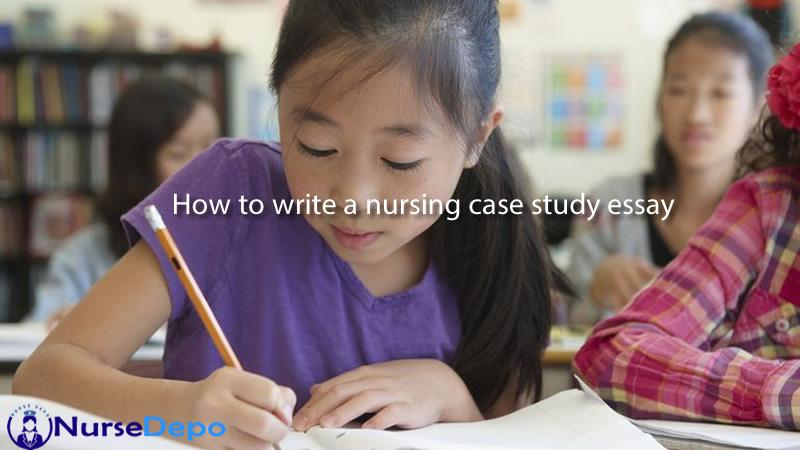 How to write a nursing case study essay